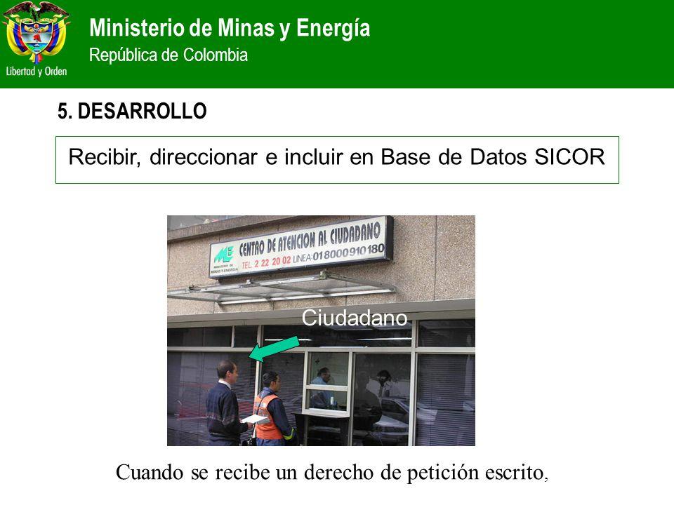 Ministerio de Minas y Energía República de Colombia 5. DESARROLLO Recibir, direccionar e incluir en Base de Datos SICOR Cuando se recibe un derecho de