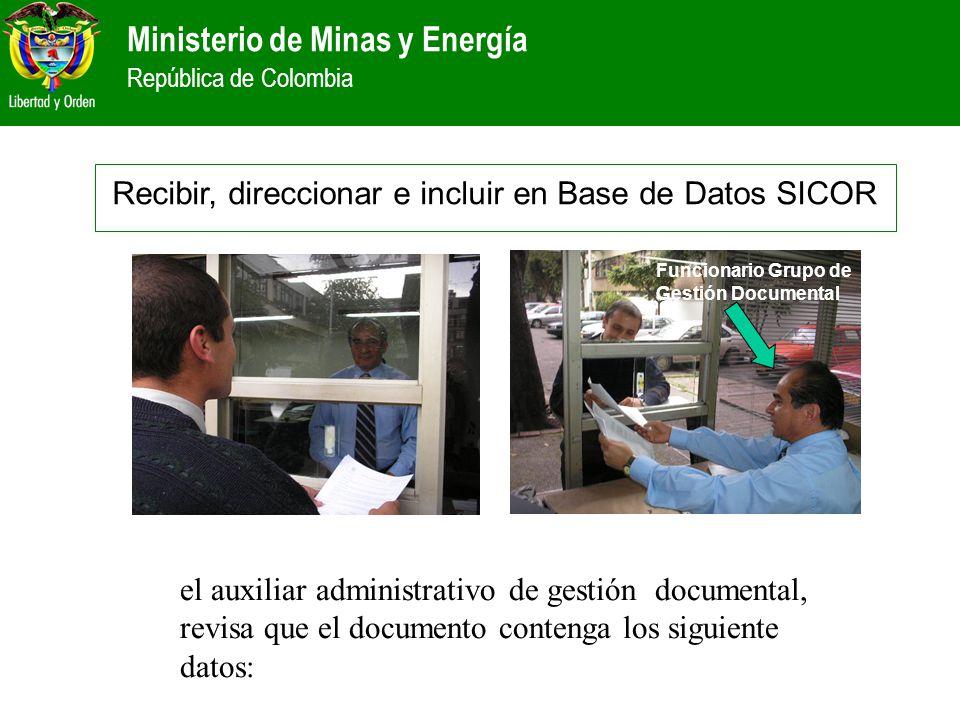 Ministerio de Minas y Energía República de Colombia Recibir, direccionar e incluir en Base de Datos SICOR el auxiliar administrativo de gestión docume