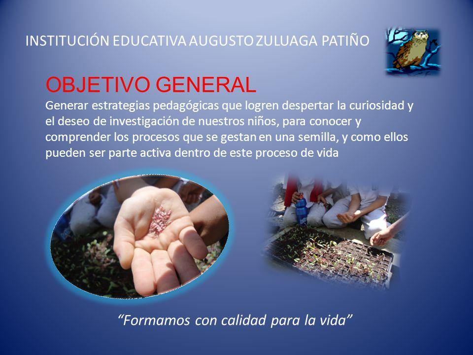 INSTITUCION EDUCATIVA AUGUSTO ZULUAGA PATIÑO OBJETIVOS ESPECIFICOS Impulsar el pensamiento científico por medio de la observación la consulta y las vivencias personales.