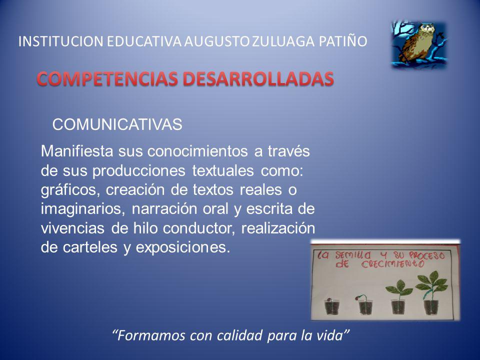 INSTITUCION EDUCATIVA AUGUSTO ZULUAGA PATIÑO COMUNICATIVAS Manifiesta sus conocimientos a través de sus producciones textuales como: gráficos, creació
