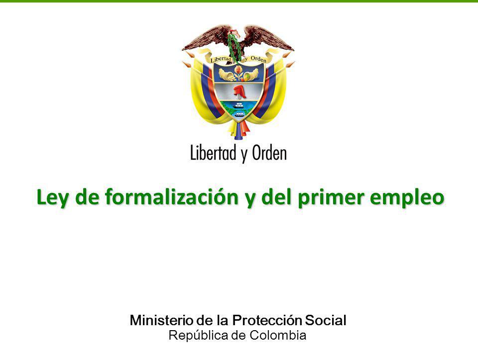 Ministerio de la Protección Social República de Colombia Ley de formalización y del primer empleo