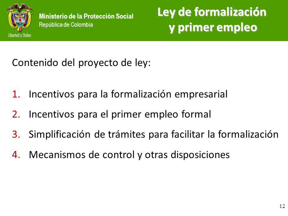 Ministerio de la Protección Social República de Colombia Contenido del proyecto de ley: 1.Incentivos para la formalización empresarial 2.Incentivos pa