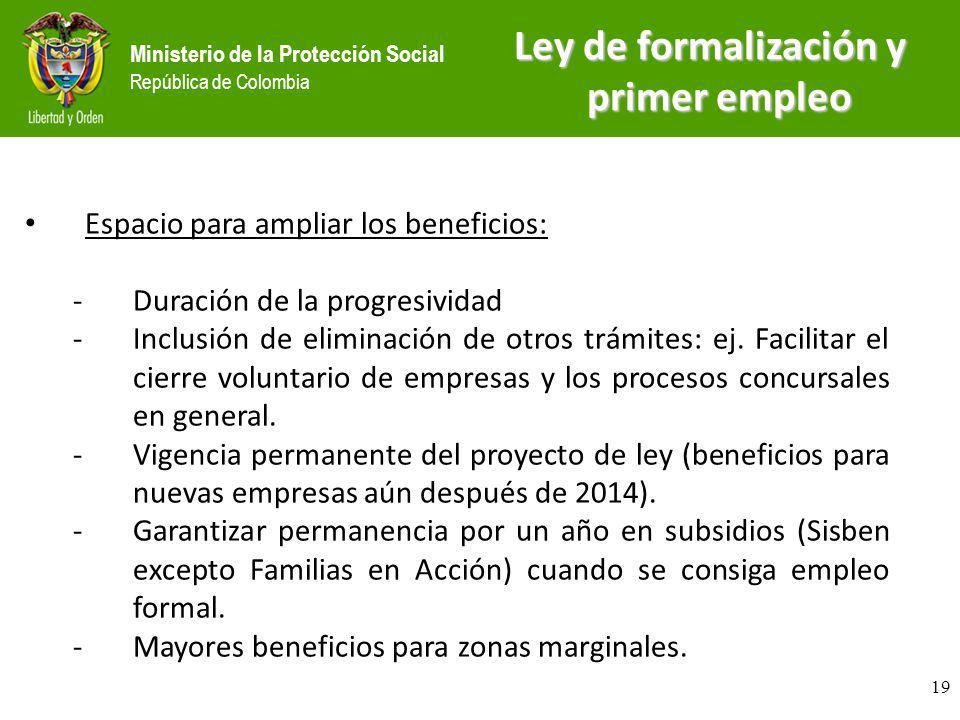 Ministerio de la Protección Social República de Colombia Espacio para ampliar los beneficios: -Duración de la progresividad -Inclusión de eliminación