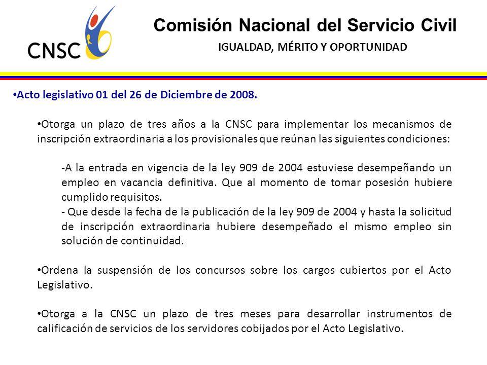 Comisión Nacional del Servicio Civil IGUALDAD, MÉRITO Y OPORTUNIDAD Acto legislativo 01 del 26 de Diciembre de 2008. Otorga un plazo de tres años a la
