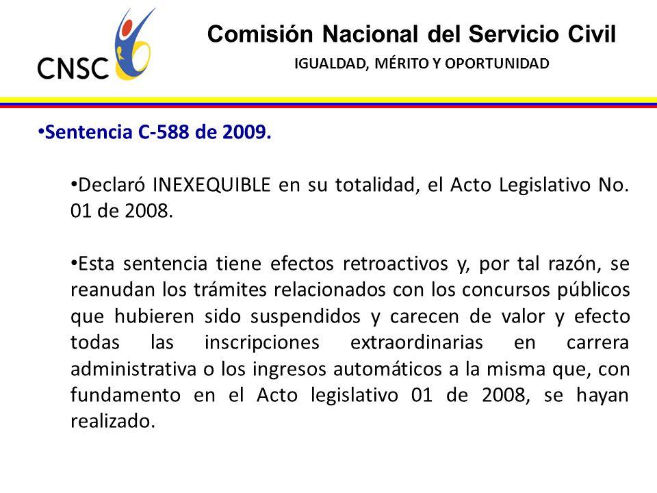 Comisión Nacional del Servicio Civil IGUALDAD, MÉRITO Y OPORTUNIDAD Sentencia C-588 de 2009. Declaró INEXEQUIBLE en su totalidad, el Acto Legislativo