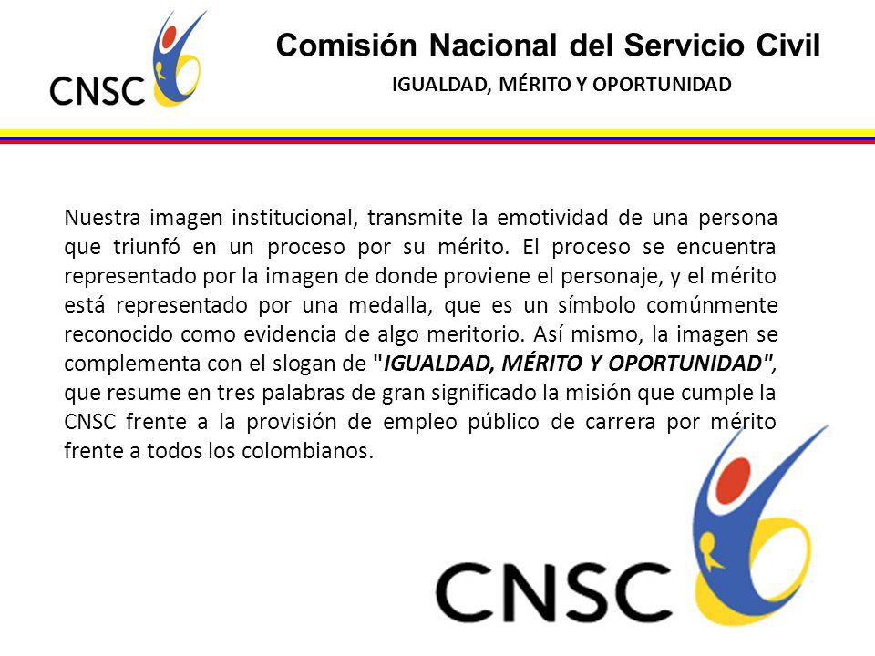 Comisión Nacional del Servicio Civil IGUALDAD, MÉRITO Y OPORTUNIDAD Nuestra imagen institucional, transmite la emotividad de una persona que triunfó e