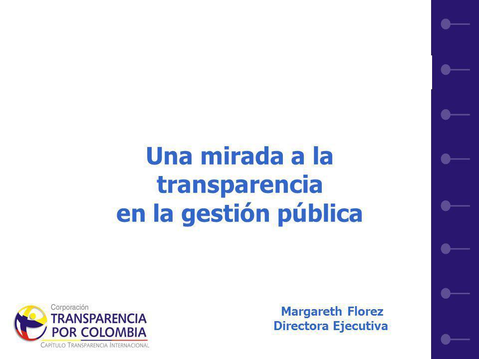 1 Una mirada a la transparencia en la gestión pública Margareth Florez Directora Ejecutiva