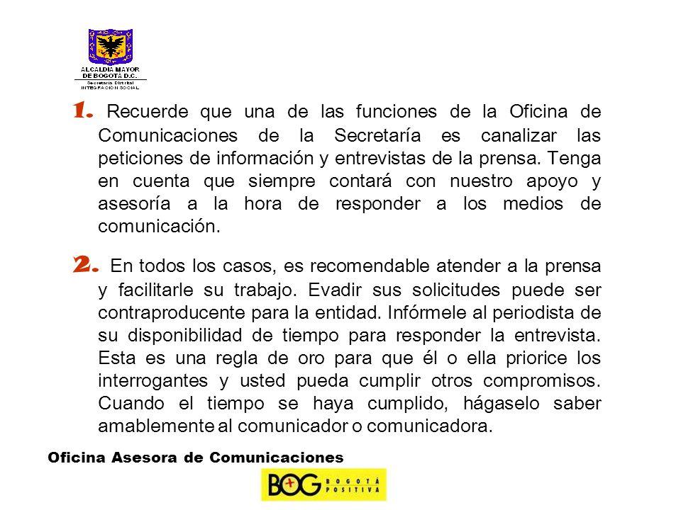 1. Recuerde que una de las funciones de la Oficina de Comunicaciones de la Secretaría es canalizar las peticiones de información y entrevistas de la p