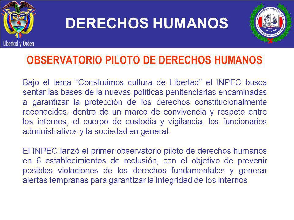 DERECHOS HUMANOS OBSERVATORIO PILOTO DE DERECHOS HUMANOS Bajo el lema Construimos cultura de Libertad el INPEC busca sentar las bases de la nuevas pol