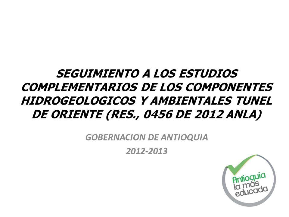 SEGUIMIENTO A LOS ESTUDIOS COMPLEMENTARIOS DE LOS COMPONENTES HIDROGEOLOGICOS Y AMBIENTALES TUNEL DE ORIENTE (RES., 0456 DE 2012 ANLA) GOBERNACION DE