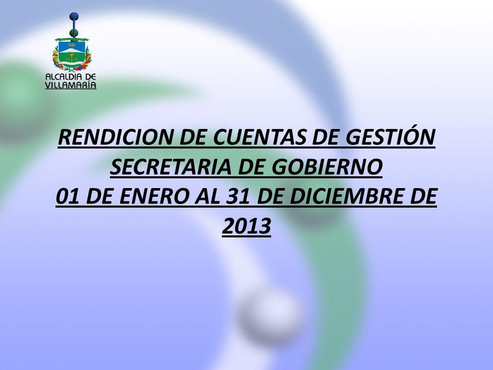 RENDICION DE CUENTAS DE GESTIÓN SECRETARIA DE GOBIERNO 01 DE ENERO AL 31 DE DICIEMBRE DE 2013