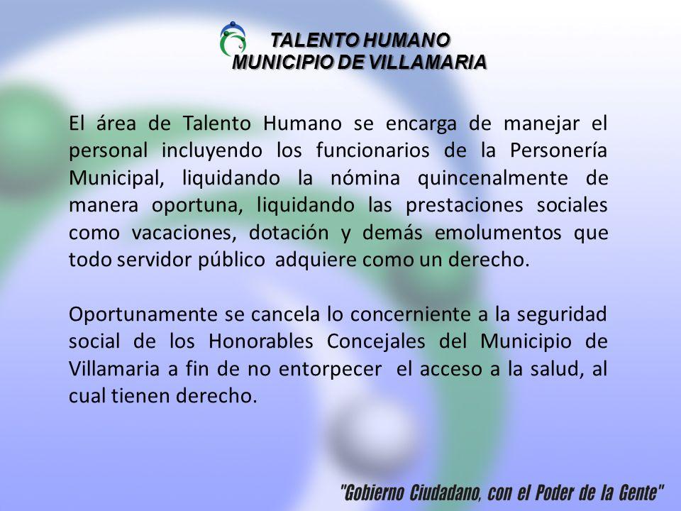 El área de Talento Humano se encarga de manejar el personal incluyendo los funcionarios de la Personería Municipal, liquidando la nómina quincenalment