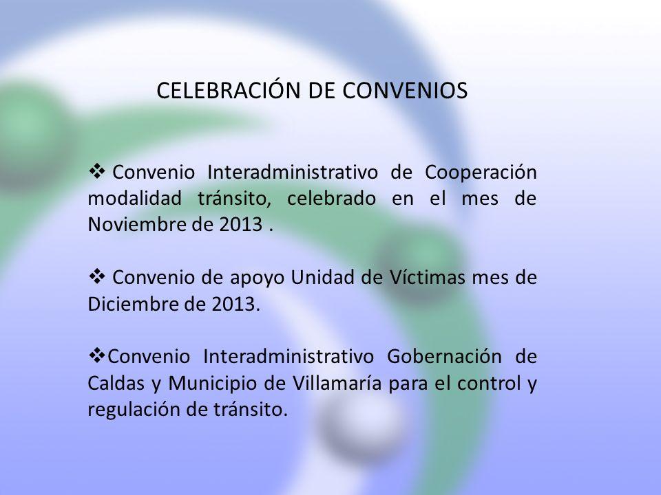 CELEBRACIÓN DE CONVENIOS Convenio Interadministrativo de Cooperación modalidad tránsito, celebrado en el mes de Noviembre de 2013. Convenio de apoyo U