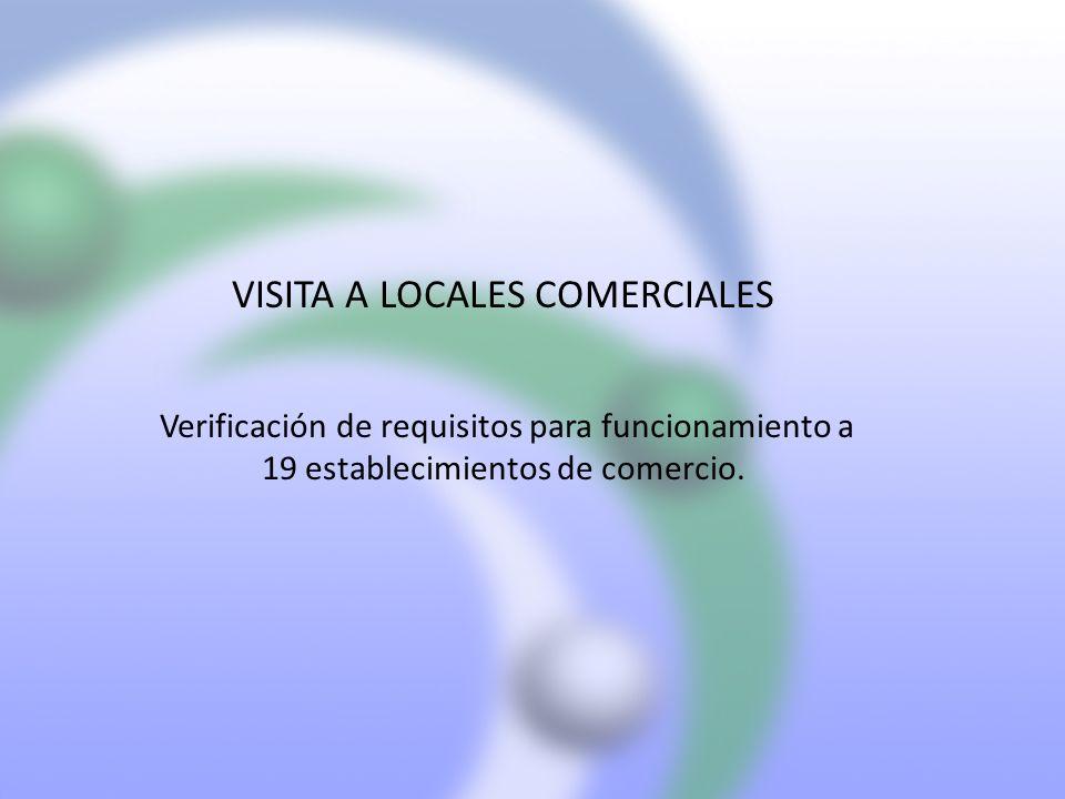 VISITA A LOCALES COMERCIALES Verificación de requisitos para funcionamiento a 19 establecimientos de comercio.