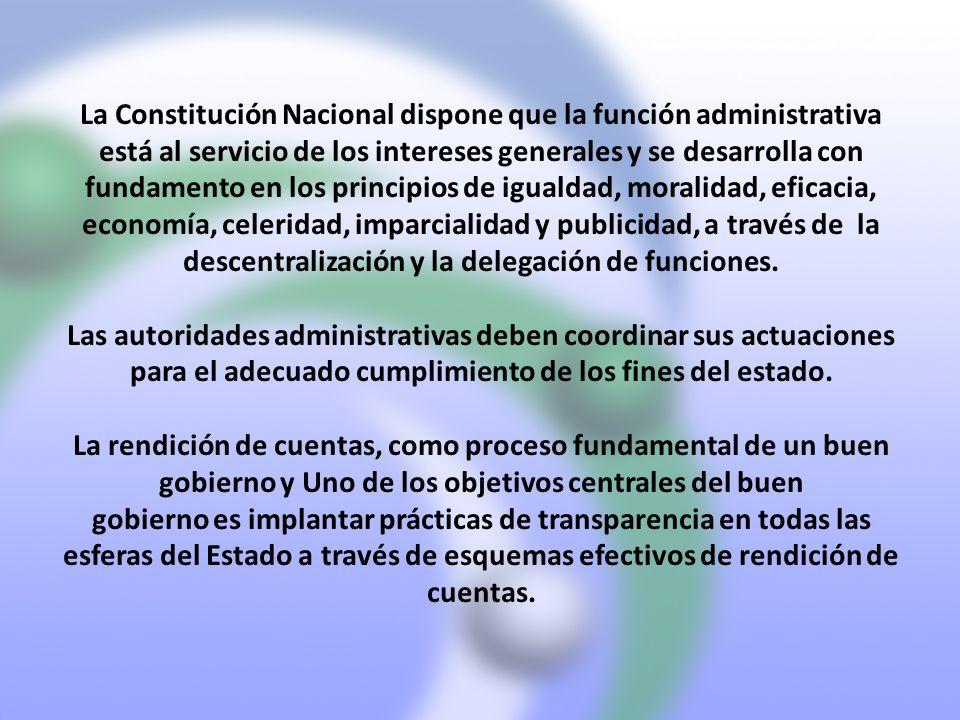 La Constitución Nacional dispone que la función administrativa está al servicio de los intereses generales y se desarrolla con fundamento en los principios de igualdad, moralidad, eficacia, economía, celeridad, imparcialidad y publicidad, a través de la descentralización y la delegación de funciones.
