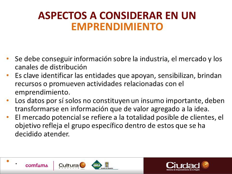 ASPECTOS A CONSIDERAR EN UN EMPRENDIMIENTO Se debe conseguir información sobre la industria, el mercado y los canales de distribución Es clave identif