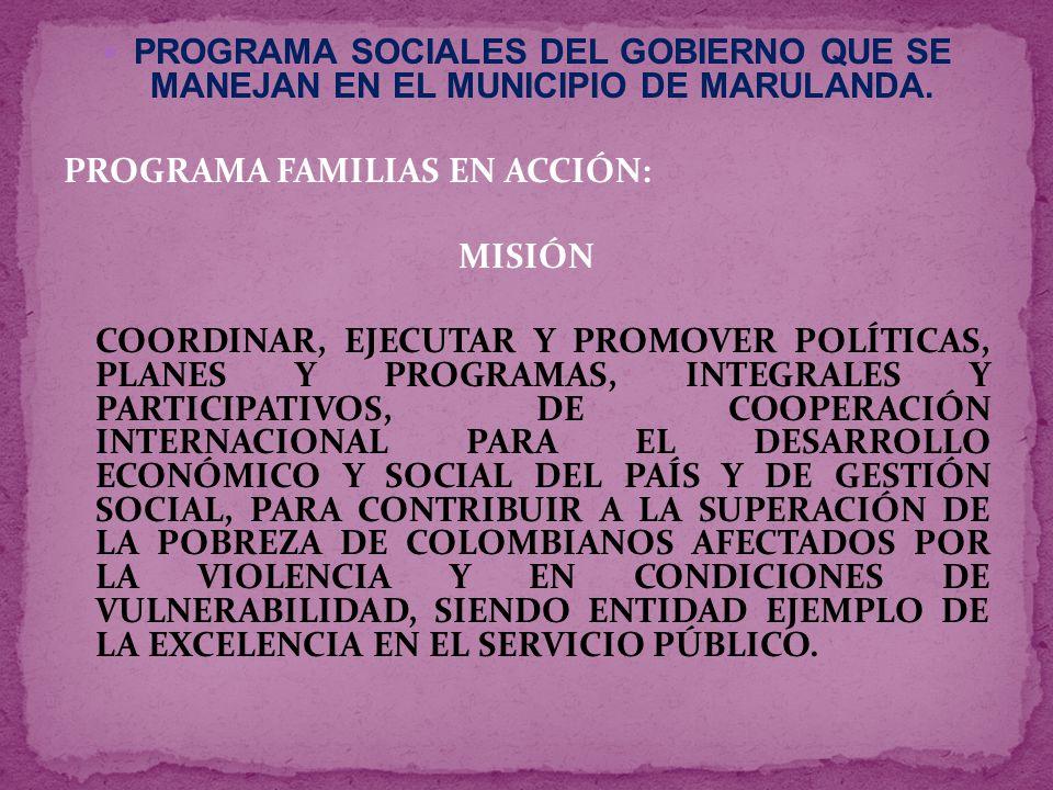 VISIÓN SER UNA ENTIDAD PÚBLICA, EJEMPLO DE EFICIENCIA Y SERVICIO A LA COMUNIDAD EN AMERICA LATINA DESCRIPCIÓN DEL PROGRAMA FAMILIAS EN ACCIÓN El programa Familias en Acción consiste en otorgar un apoyo monetario directo a la madre beneficiaria, condicionado al cumplimiento de compromisos por parte de la familia.