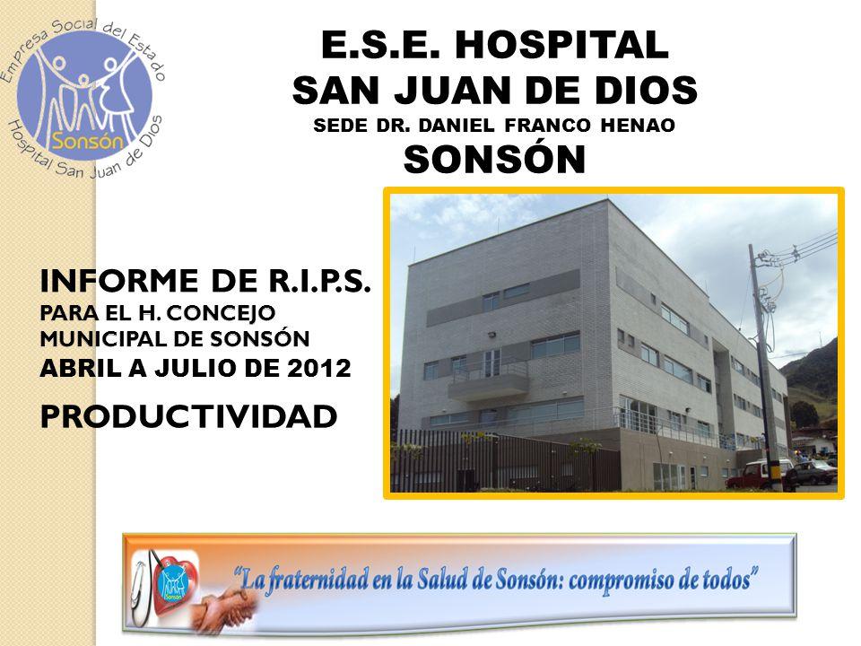 E.S.E. HOSPITAL SAN JUAN DE DIOS SEDE DR. DANIEL FRANCO HENAO SONSÓN ABRIL A JULIO DE 2012