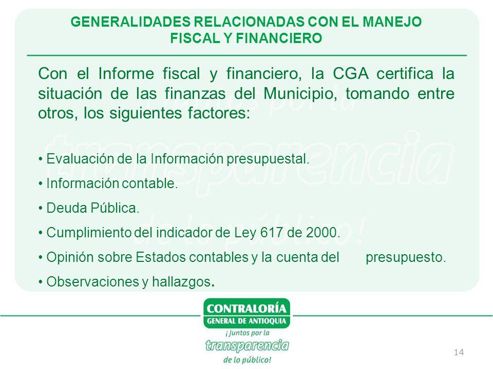 14 GENERALIDADES RELACIONADAS CON EL MANEJO FISCAL Y FINANCIERO Con el Informe fiscal y financiero, la CGA certifica la situación de las finanzas del