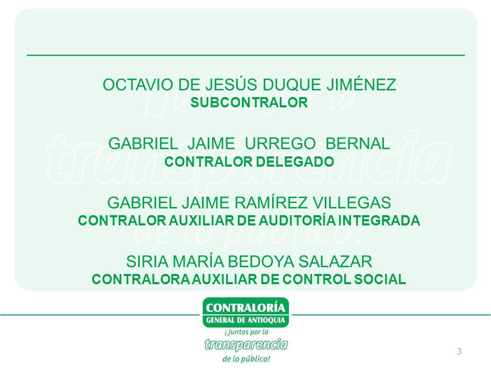 3 OCTAVIO DE JESÚS DUQUE JIMÉNEZ SUBCONTRALOR GABRIEL JAIME URREGO BERNAL CONTRALOR DELEGADO GABRIEL JAIME RAMÍREZ VILLEGAS CONTRALOR AUXILIAR DE AUDI