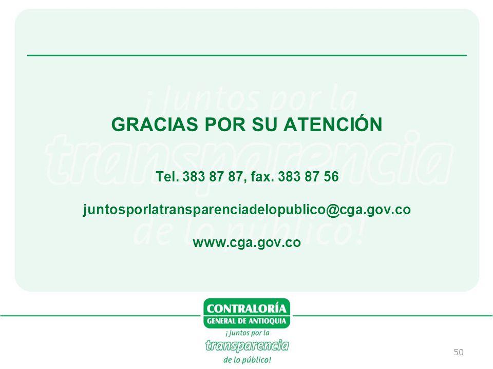 50 GRACIAS POR SU ATENCIÓN Tel. 383 87 87, fax. 383 87 56 juntosporlatransparenciadelopublico@cga.gov.co www.cga.gov.co
