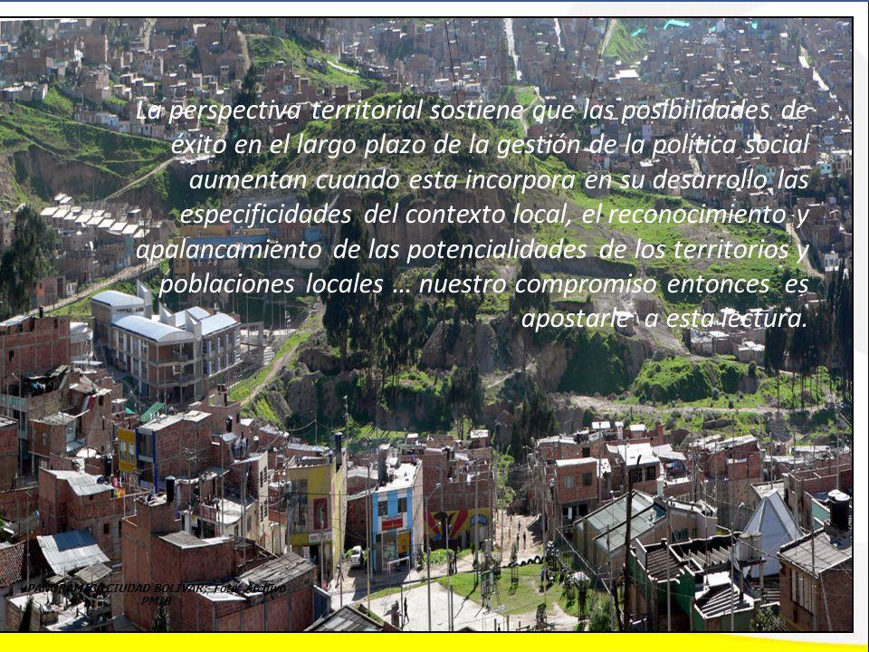 PANORAMICA CIUDAD BOLIVAR; Foto: Archivo PMIB La perspectiva territorial sostiene que las posibilidades de éxito en el largo plazo de la gestión de la