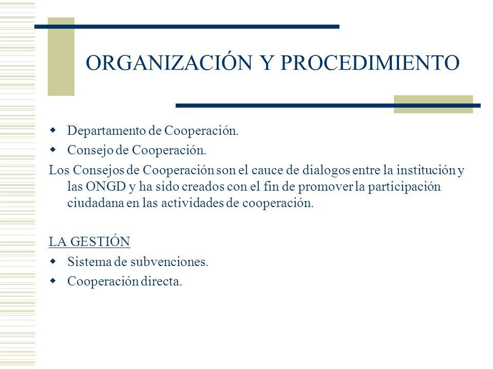 ORGANIZACIÓN Y PROCEDIMIENTO Departamento de Cooperación. Consejo de Cooperación. Los Consejos de Cooperación son el cauce de dialogos entre la instit