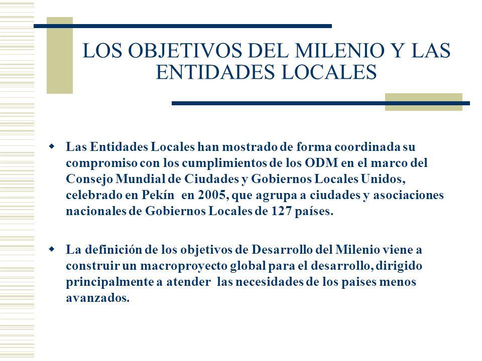 LOS OBJETIVOS DEL MILENIO Y LAS ENTIDADES LOCALES Las Entidades Locales han mostrado de forma coordinada su compromiso con los cumplimientos de los OD