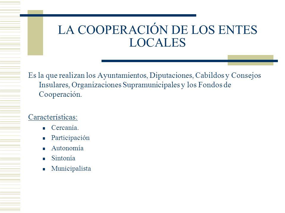 LA COOPERACIÓN DE LOS ENTES LOCALES Es la que realizan los Ayuntamientos, Diputaciones, Cabildos y Consejos Insulares, Organizaciones Supramunicipales