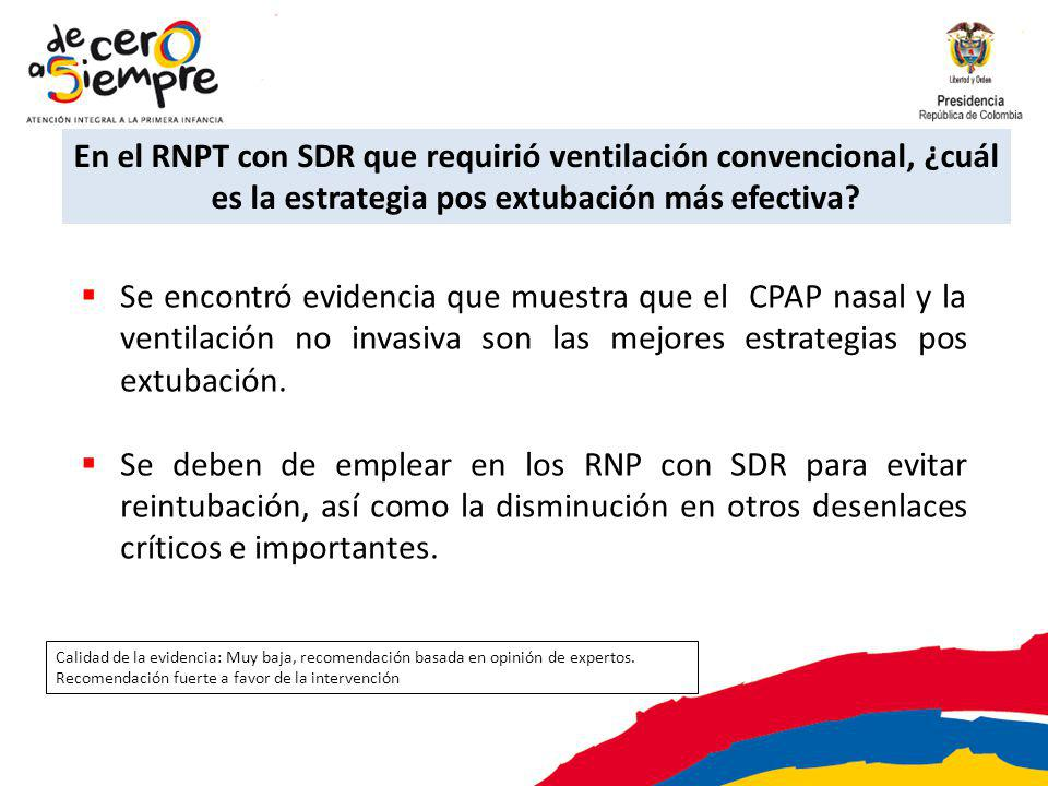 En el RNPT con SDR que requirió ventilación convencional, ¿cuál es la estrategia pos extubación más efectiva? Se encontró evidencia que muestra que el