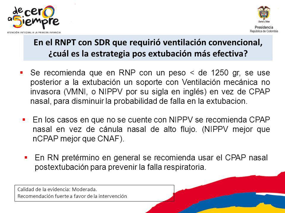 En el RNPT con SDR que requirió ventilación convencional, ¿cuál es la estrategia pos extubación más efectiva? Se recomienda que en RNP con un peso < d