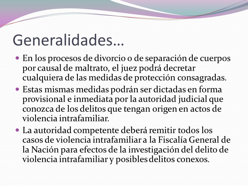 Generalidades… En los procesos de divorcio o de separación de cuerpos por causal de maltrato, el juez podrá decretar cualquiera de las medidas de prot