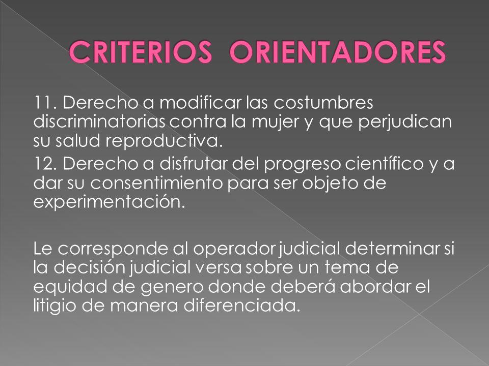 11. Derecho a modificar las costumbres discriminatorias contra la mujer y que perjudican su salud reproductiva. 12. Derecho a disfrutar del progreso c