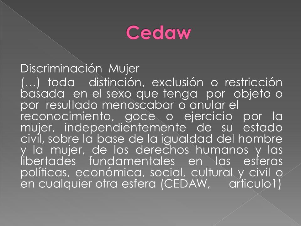 DiscriminaciónMujer (…) toda distinción, exclusión o restricción basada en el sexo que tenga por objeto o por resultado menoscabar o anularel reconoci