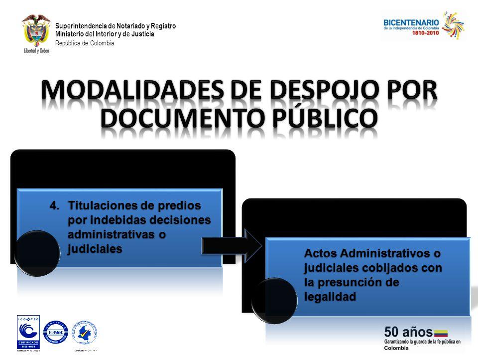 Superintendencia de Notariado y Registro Ministerio del Interior y de Justicia República de Colombia 4.Titulaciones de predios por indebidas decisiones administrativas o judiciales Actos Administrativos o judiciales cobijados con la presunción de legalidad
