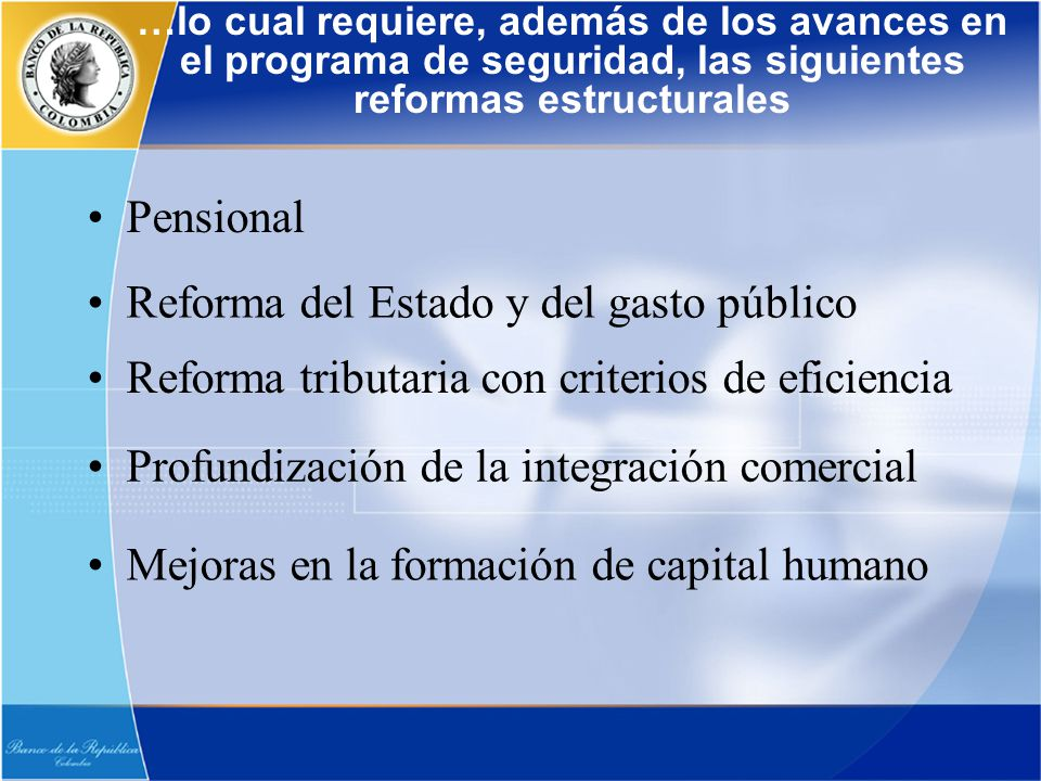 …lo cual requiere, además de los avances en el programa de seguridad, las siguientes reformas estructurales Pensional Reforma del Estado y del gasto p