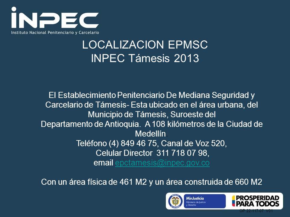 OP 22-117-07 V01 El Establecimiento Penitenciario De Mediana Seguridad y Carcelario de Támesis- Esta ubicado en el área urbana, del Municipio de Támesis, Suroeste del Departamento de Antioquia.