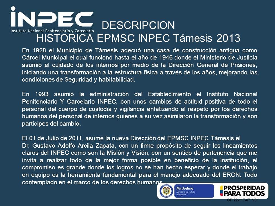 OP 22-117-07 V01 DESCRIPCION HISTORICA EPMSC INPEC Támesis 2013 En 1928 el Municipio de Támesis adecuó una casa de construcción antigua como Cárcel Mu