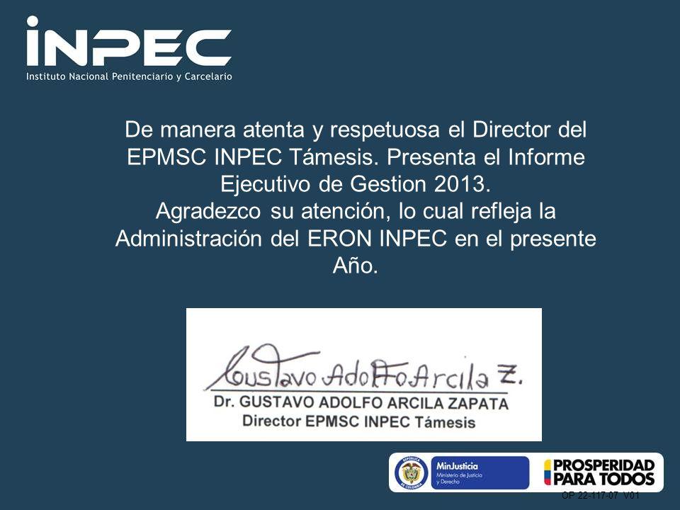 OP 22-117-07 V01 De manera atenta y respetuosa el Director del EPMSC INPEC Támesis. Presenta el Informe Ejecutivo de Gestion 2013. Agradezco su atenci