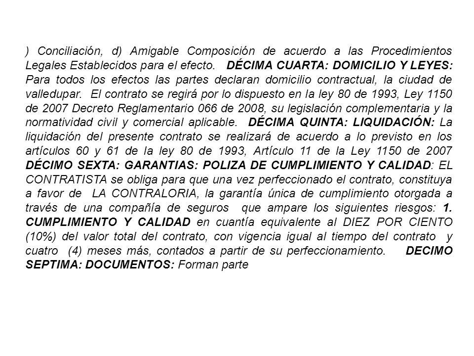 ) Conciliación, d) Amigable Composición de acuerdo a las Procedimientos Legales Establecidos para el efecto.