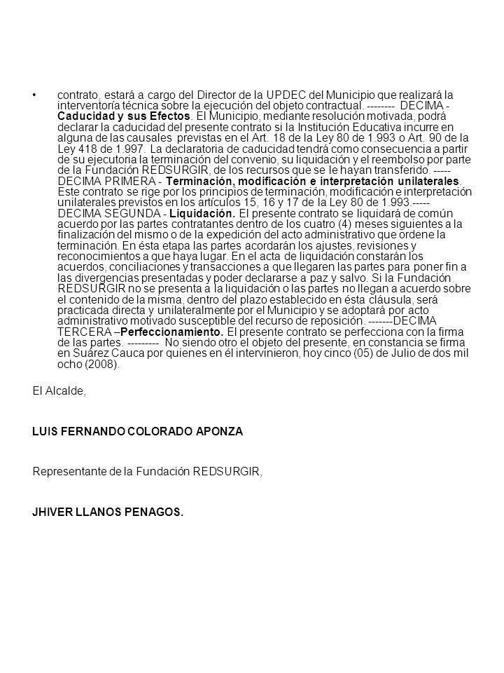contrato, estará a cargo del Director de la UPDEC del Municipio que realizará la interventoría técnica sobre la ejecución del objeto contractual.