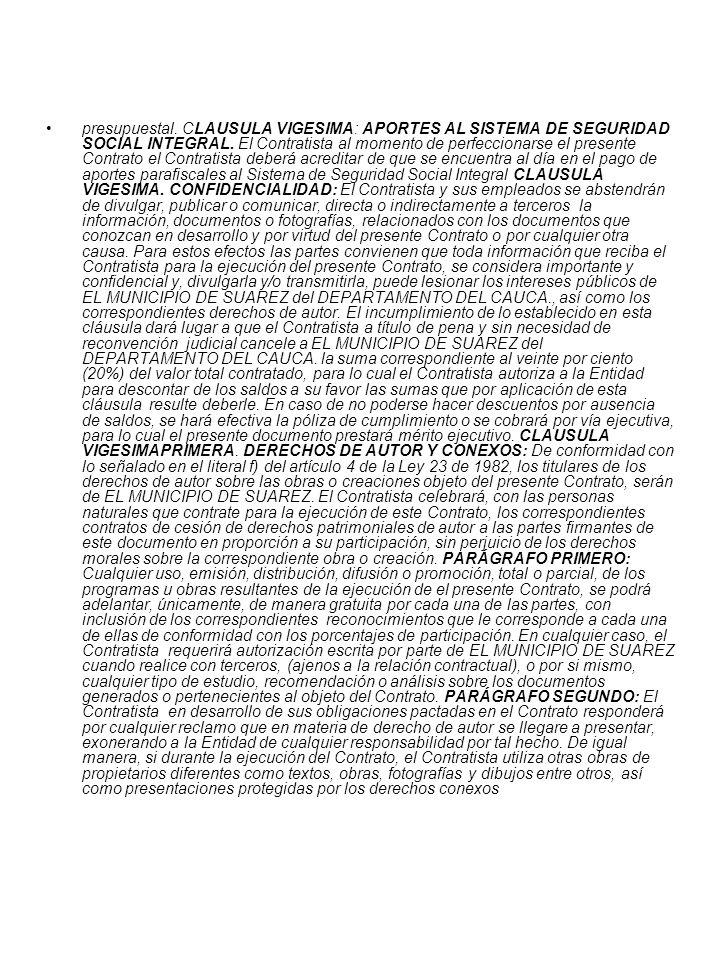 presupuestal. CLAUSULA VIGESIMA: APORTES AL SISTEMA DE SEGURIDAD SOCIAL INTEGRAL.