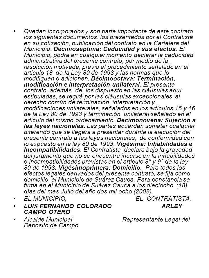 Quedan incorporados y son parte importante de este contrato los siguientes documentos: los presentados por el Contratista en su cotización, publicació
