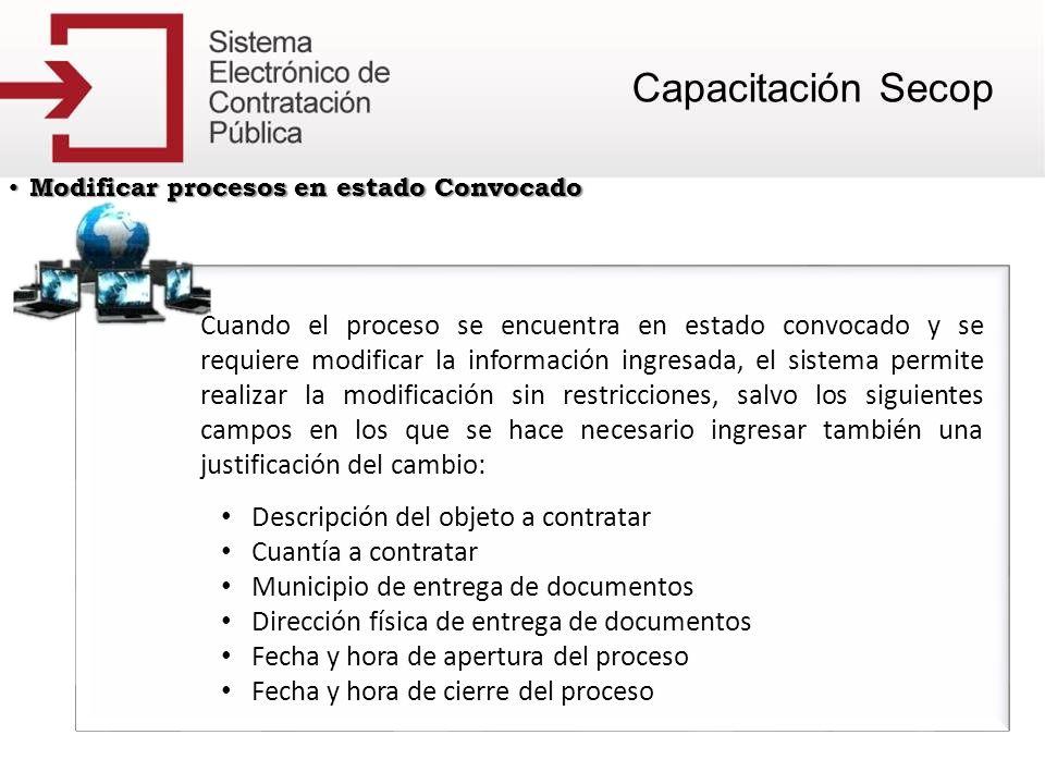 Modificar procesos en estado Convocado Modificar procesos en estado Convocado El sistema permite la modificación de todos los documentos que se adjunten, siempre y cuando estos hayan sido ingresados en este estado, es decir, que los documentos que fueron ingresados en el estado borrador ya no podrán ser modificados.