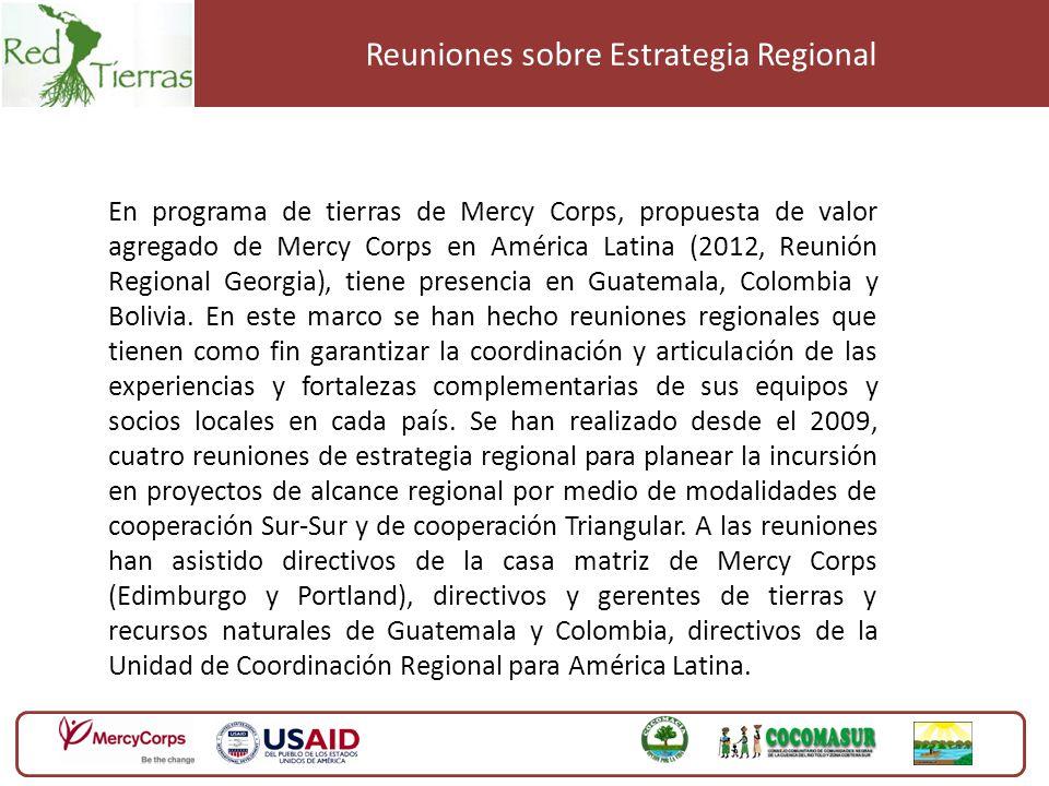 Reuniones sobre Estrategia Regional En programa de tierras de Mercy Corps, propuesta de valor agregado de Mercy Corps en América Latina (2012, Reunión Regional Georgia), tiene presencia en Guatemala, Colombia y Bolivia.