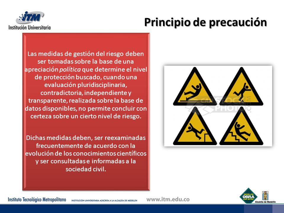 Principio de precaución Las medidas de gestión del riesgo deben ser tomadas sobre la base de una apreciación política que determine el nivel de protec