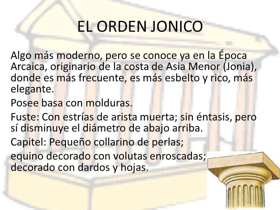 EL ORDEN JONICO Algo más moderno, pero se conoce ya en la Época Arcaica, originario de la costa de Asia Menor (Jonia), donde es más frecuente, es más esbelto y rico, más elegante.