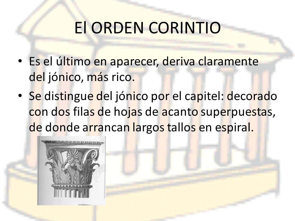 El ORDEN CORINTIO Es el último en aparecer, deriva claramente del jónico, más rico.