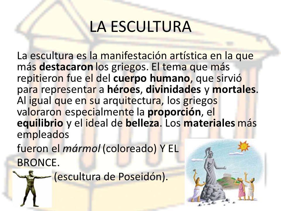 LA ESCULTURA La escultura es la manifestación artística en la que más destacaron los griegos.