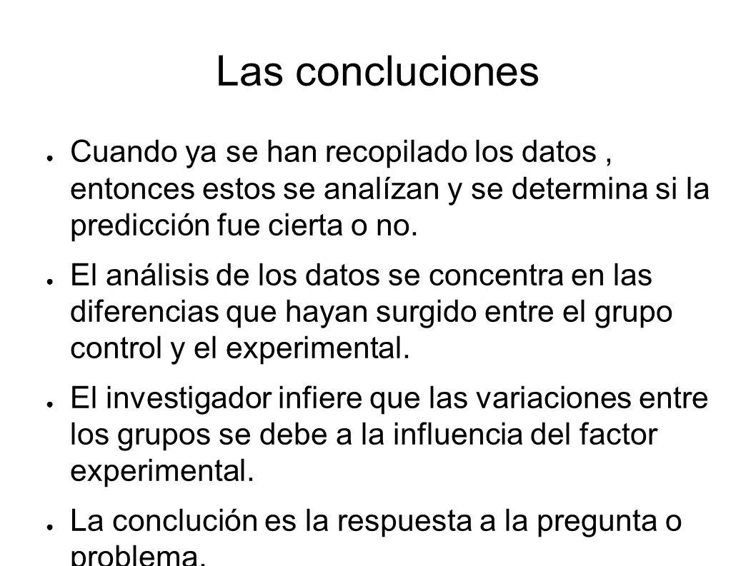 Las concluciones Cuando ya se han recopilado los datos, entonces estos se analízan y se determina si la predicción fue cierta o no. El análisis de los